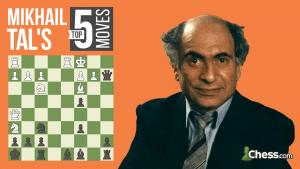 Mikhail Tal's Top Five Moves