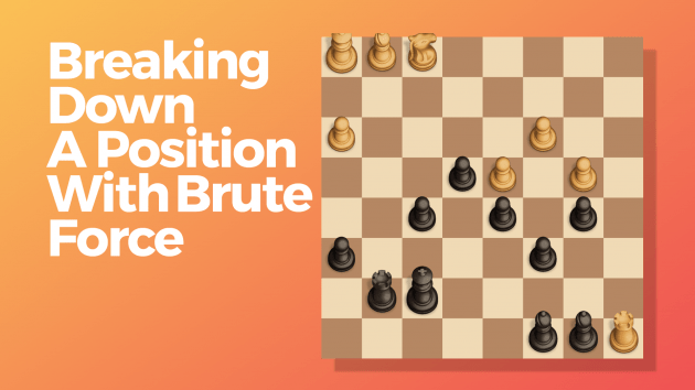Breaking Down A Position With Brute Force