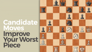 Candidate Moves: Improve Your Worst Piece