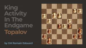 King Activity In The Endgame: Topalov
