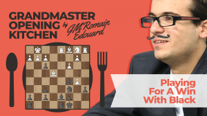 Grandmaster Opening Kitchen: Playing For A Win With Black