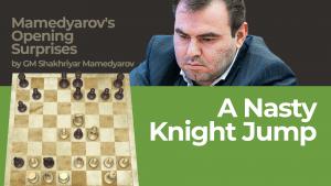 A Nasty Knight Jump: Mamedyarov's Opening Surprises
