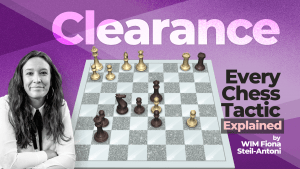 Every Chess Tactic Explained: Clearance